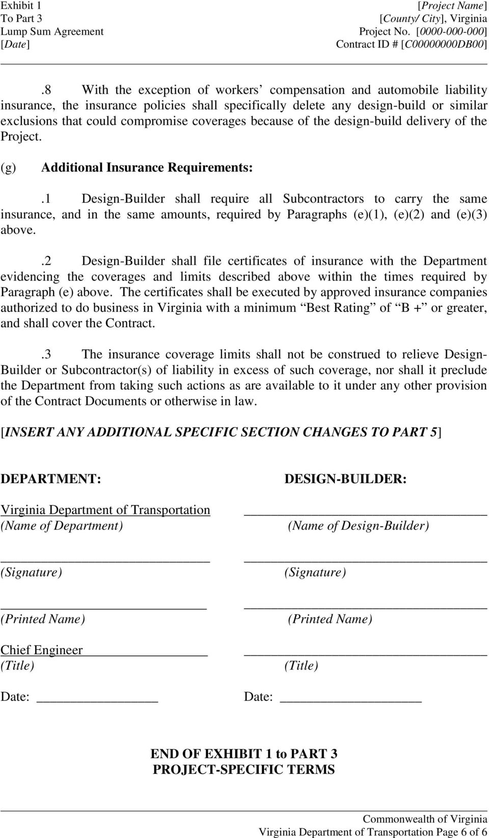 1 Design-Builder shall require all Subcontractors to carry the same insurance, and in the same amounts, required by Paragraphs (e)(1), (e)(2) and (e)(3) above.