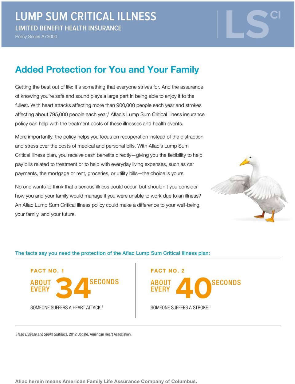 With heart attacks affecting more than 900,000 people each year and strokes affecting about 795,000 people each year, 1 Aflac s Lump Sum Critical Illness insurance policy can help with the treatment