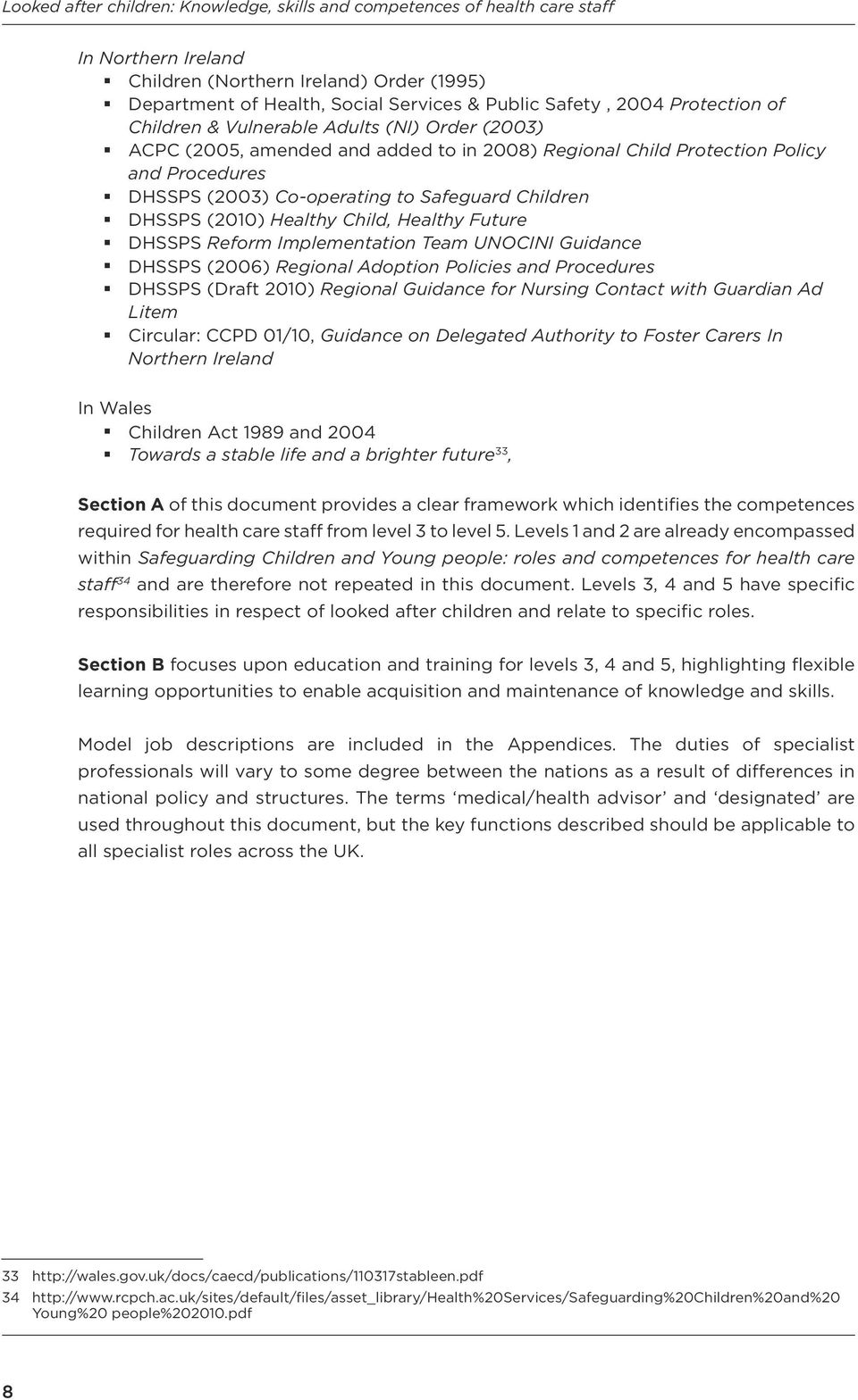 Team UNOCINI Guidance DHSSPS (2006) Regional Adoption Policies and Procedures DHSSPS (Draft 2010) Regional Guidance for Nursing Contact with Guardian Ad Litem Circular: CCPD 01/10, Guidance on