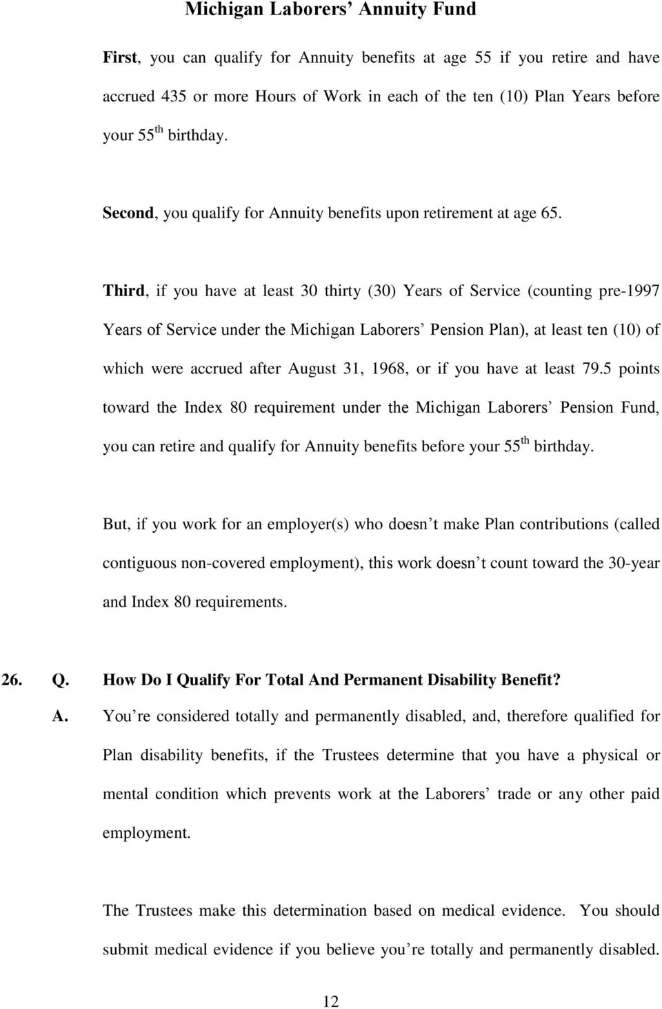 Third, if you have at least 30 thirty (30) Years of Service (counting pre-1997 Years of Service under the Michigan Laborers Pension Plan), at least ten (10) of which were accrued after August 31,