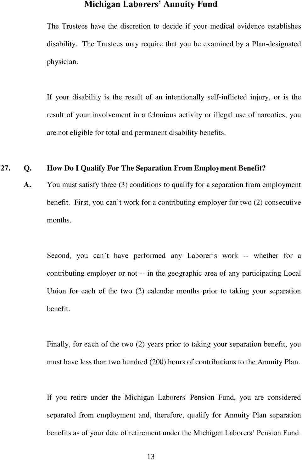 and permanent disability benefits. 27. Q. How Do I Qualify For The Separation From Employment Benefit? A. You must satisfy three (3) conditions to qualify for a separation from employment benefit.