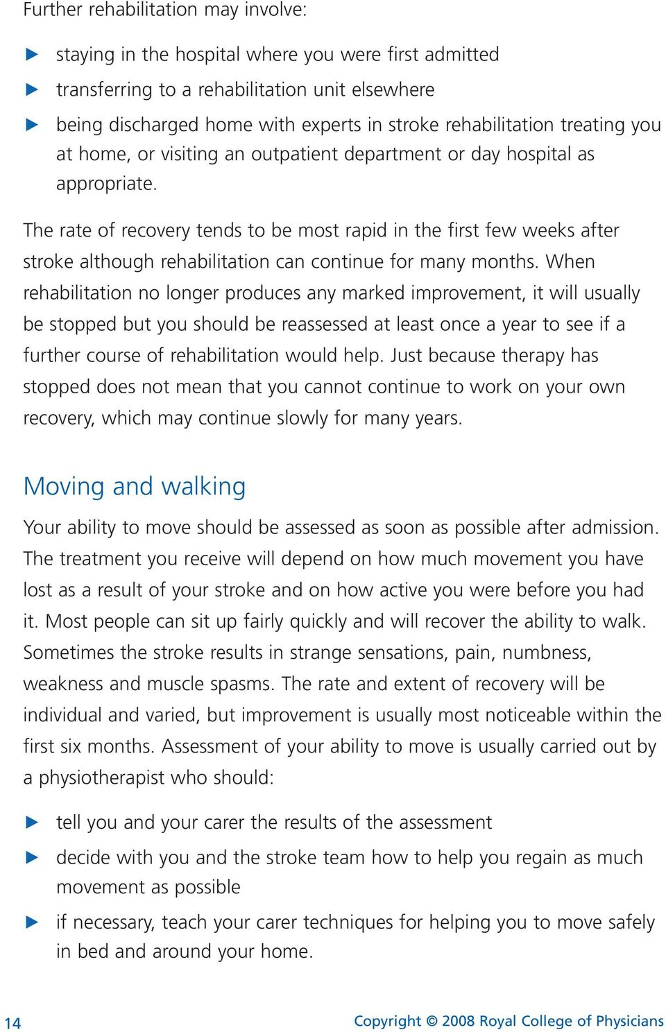 Te rate of recovery tends to be most rapid in te first few weeks after stroke altoug reabilitation can continue for many monts.
