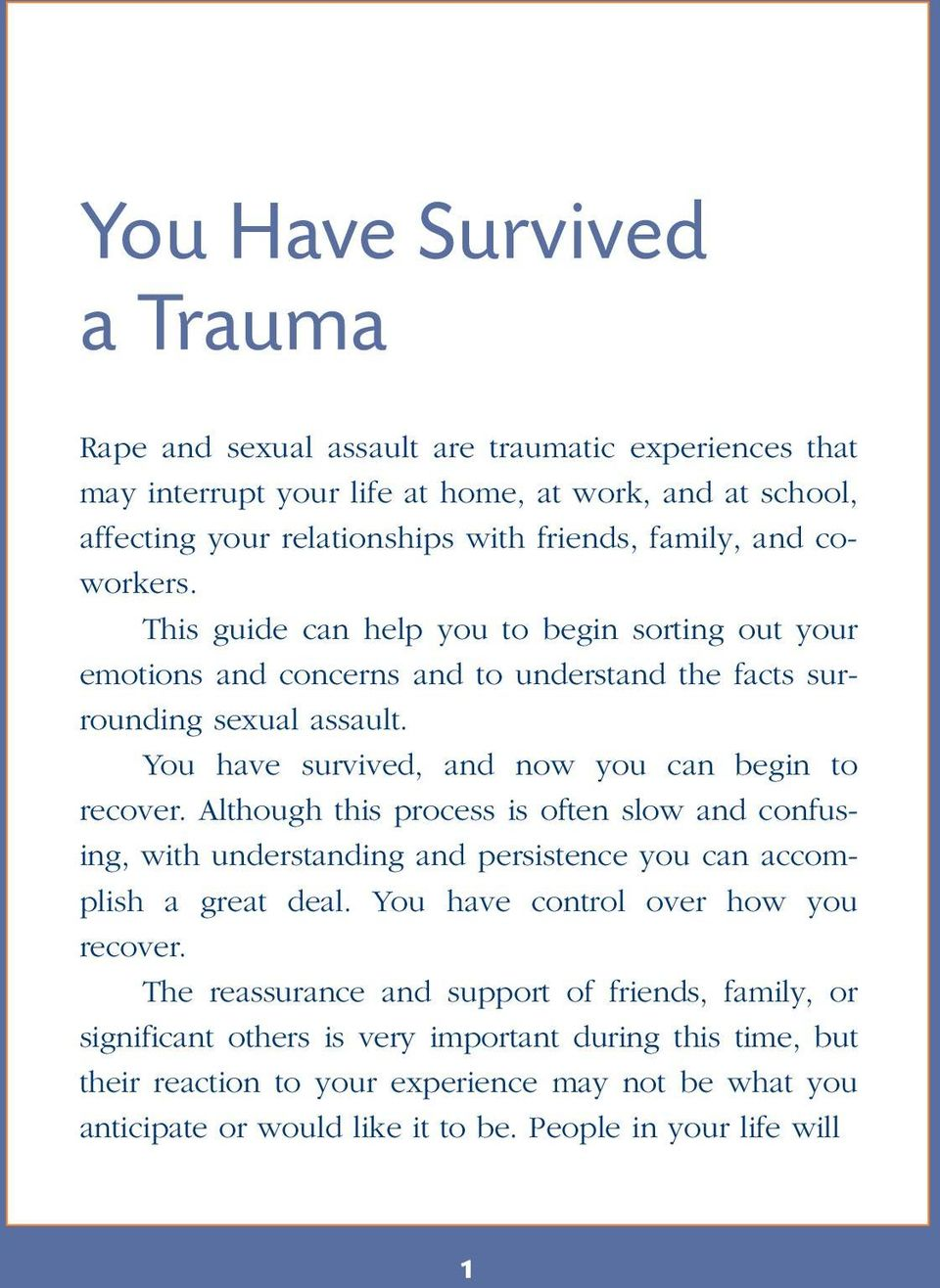 You have survived, and now you can begin to recover. Although this process is often slow and confusing, with understanding and persistence you can accomplish a great deal.