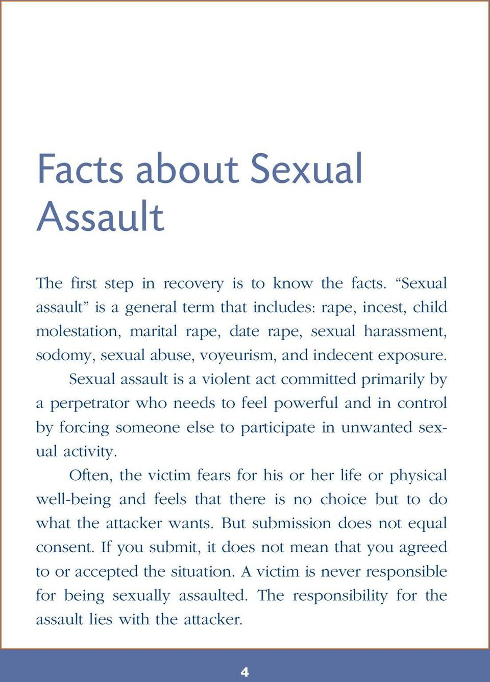 Sexual assault is a violent act committed primarily by a perpetrator who needs to feel powerful and in control by forcing someone else to participate in unwanted sexual activity.