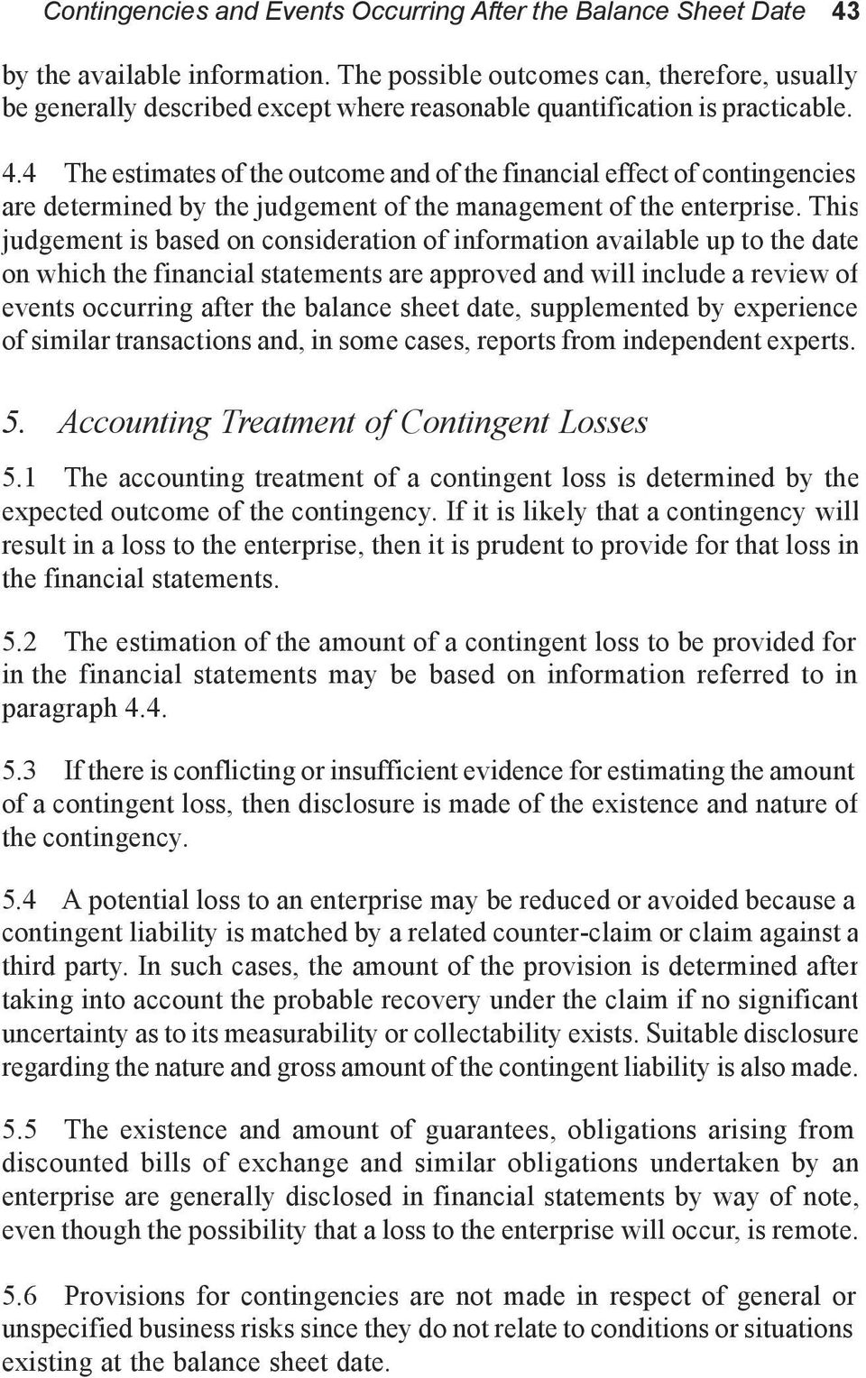4 The estimates of the outcomeand of the financial effect of contingencies are determined by the judgement of the management of the enterprise.