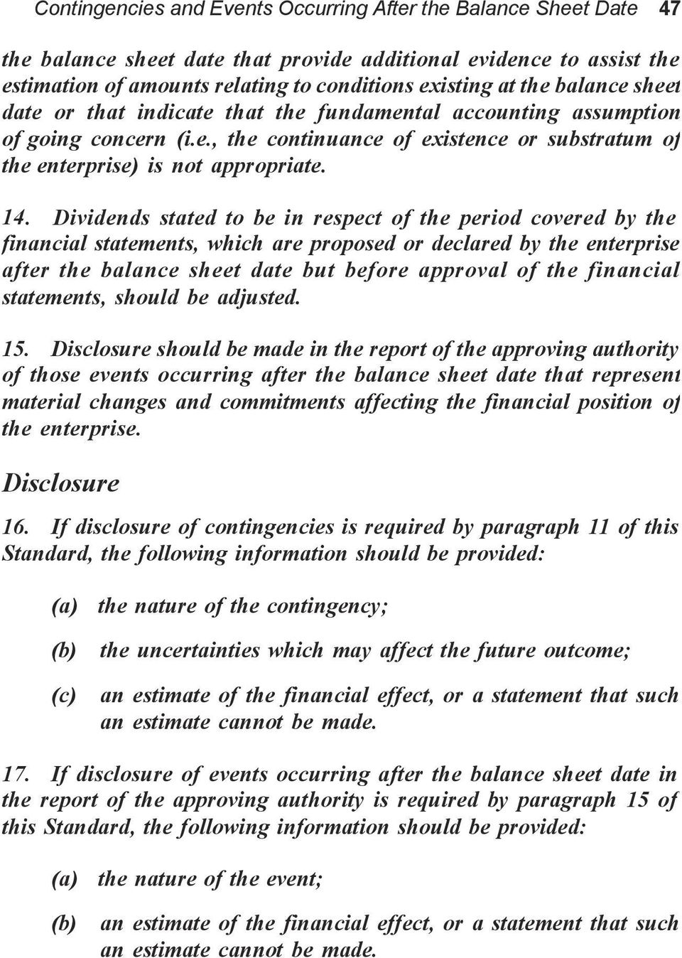 Dividends stated to be in respect of the period covered by the financial statements, which are proposed or declared by the enterprise after the balance sheet date but before approval of the financial