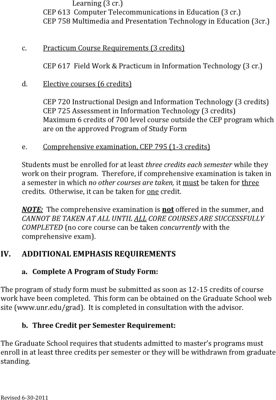 Elective courses (6 credits) CEP 720 Instructional Design and Information Technology (3 credits) CEP 725 Assessment in Information Technology (3 credits) Maximum 6 credits of 700 level course outside