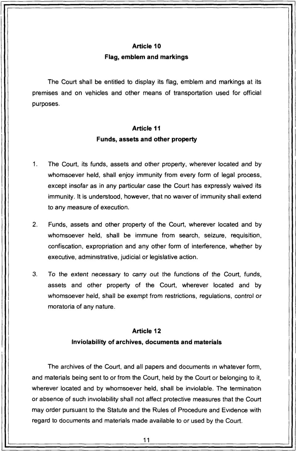 The Court, its funds, assets and other property, wherever located and by whomsoever held, shall enjoy immunity from every form of legal process, except insofar as in any particular case the Court has