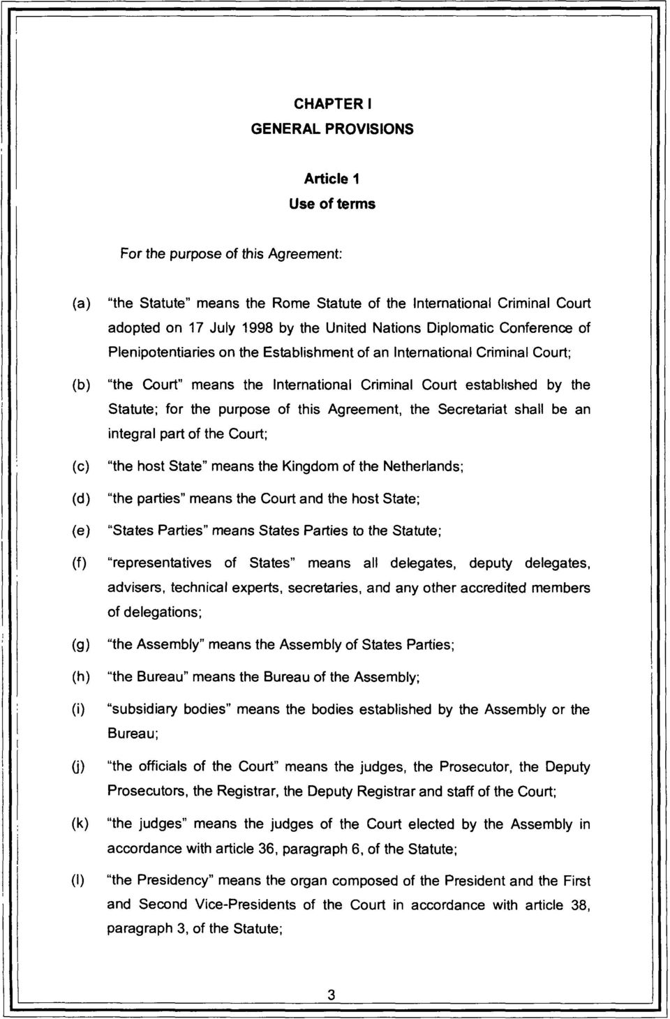 "Criminal Court established by the Statute; for the purpose of this Agreement, the Secretariat shall be an integral part of the Court; ""the host State"" means the Kingdom of the Netherlands; ""the"