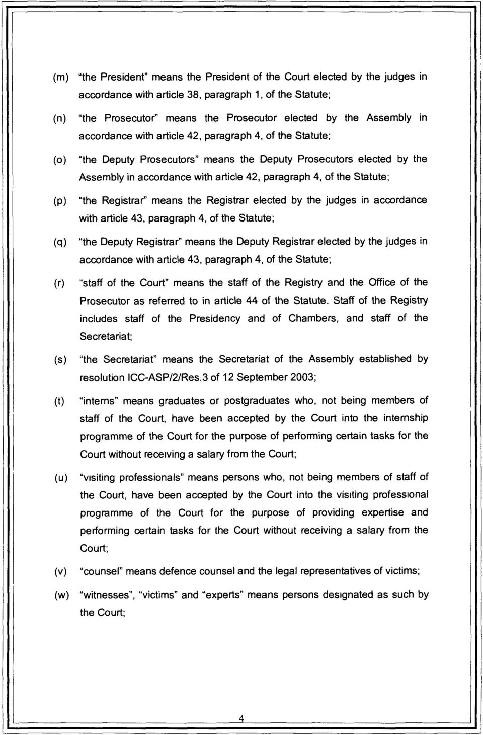 "article 42, paragraph 4, of the Statute; ""the Registrar"" means the Registrar elected by the judges in accordance with article 43, paragraph 4, of the Statute; ""the Deputy Registrar"" means the Deputy"