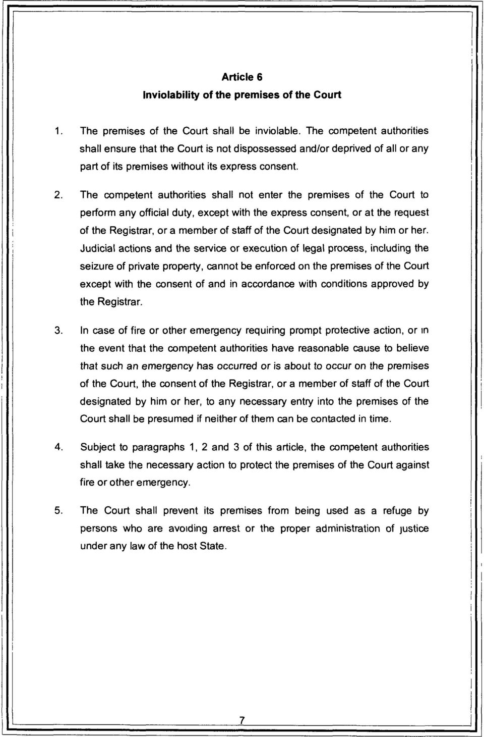 The competent authorities shall not enter the premises of the Court to perform any official duty, except with the express consent, or at the request of the Registrar, or a member of staff of the