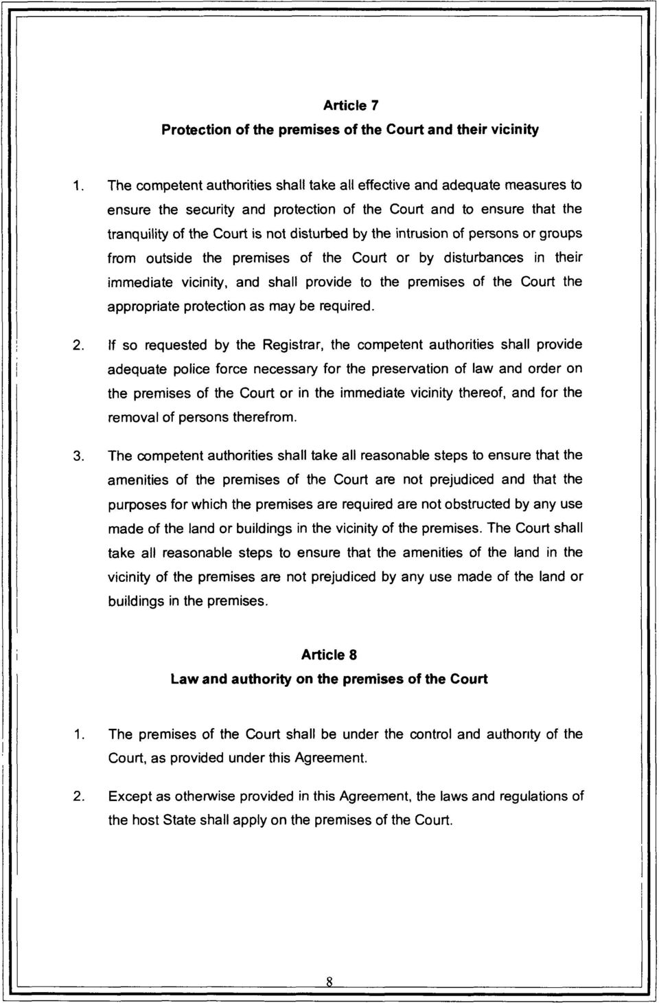 intrusion of persons or groups from outside the premises of the Court or by disturbances in their immediate vicinity, and shall provide to the premises of the Court the appropriate protection as may