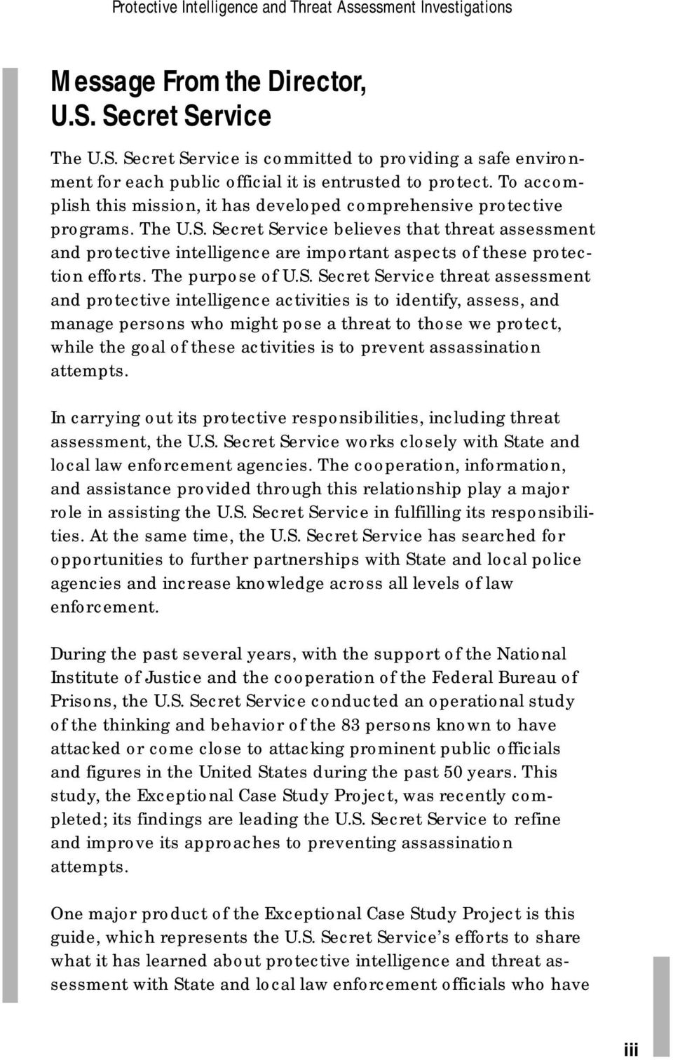 Secret Service believes that threat assessment and protective intelligence are important aspects of these protection efforts. The purpose of U.S. Secret Service threat assessment and protective