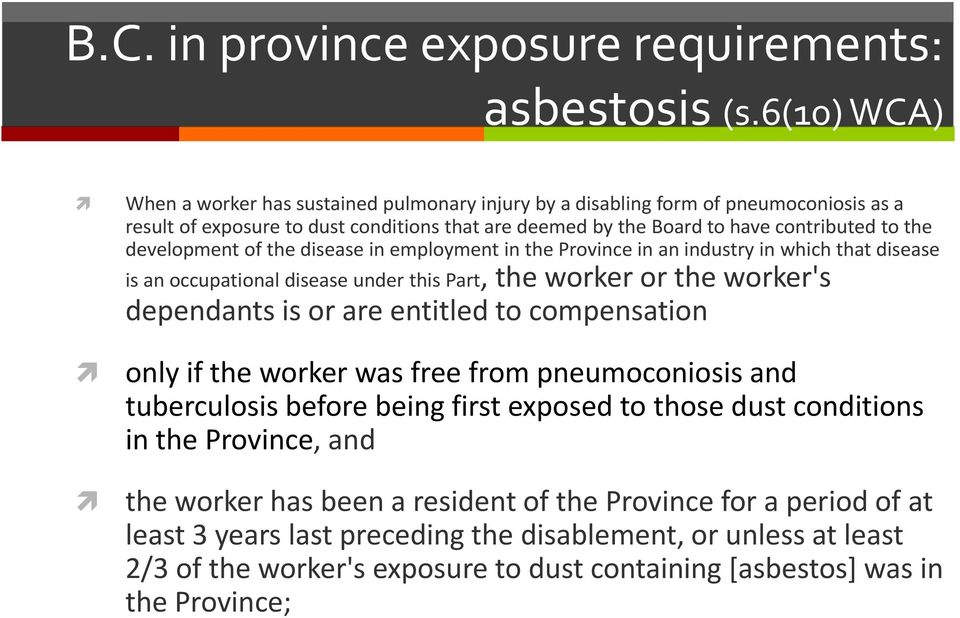 development of the disease in employment in the Province in an industry in which that disease is an occupational disease under this Part, the worker or the worker's dependants is or are entitled to