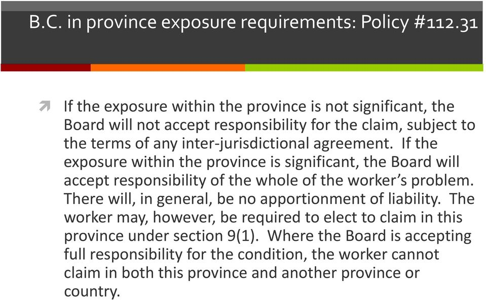 jurisdictional agreement. If the exposure within the province is significant, the Board will accept responsibility of the whole of the worker s problem.