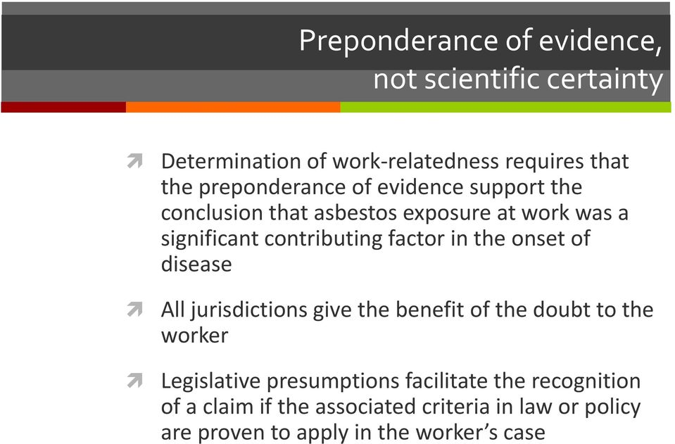 factor in the onset of disease All jurisdictions give the benefit of the doubt to the worker Legislative