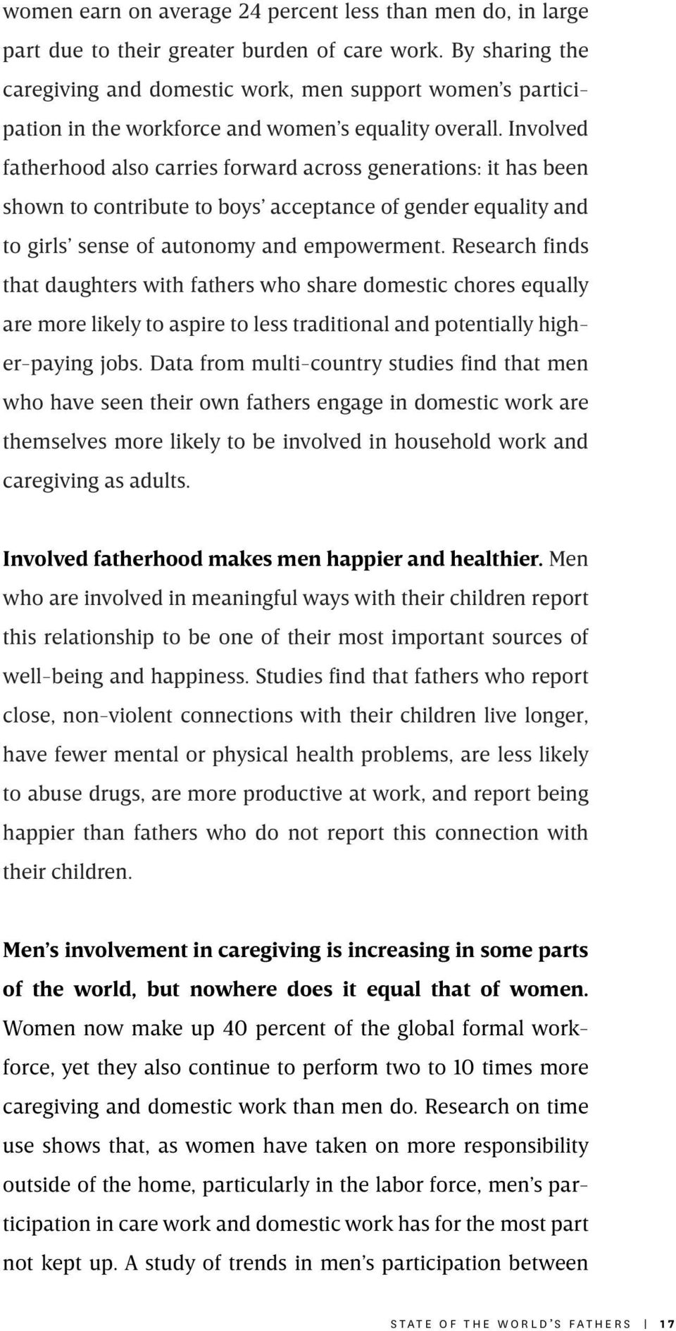 Involved fatherhood also carries forward across generations: it has been shown to contribute to boys acceptance of gender equality and to girls sense of autonomy and empowerment.