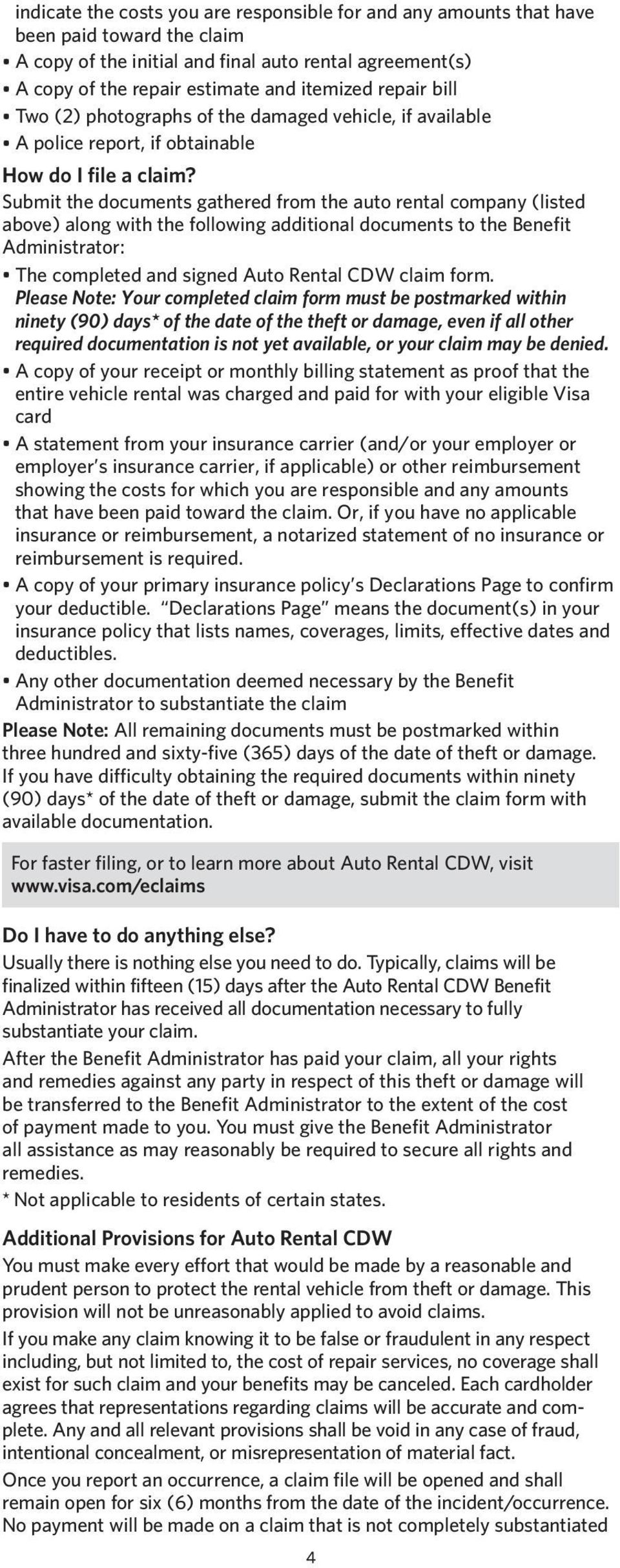 Submit the documents gathered from the auto rental company (listed above) along with the following additional documents to the Benefit Administrator: The completed and signed Auto Rental CDW claim