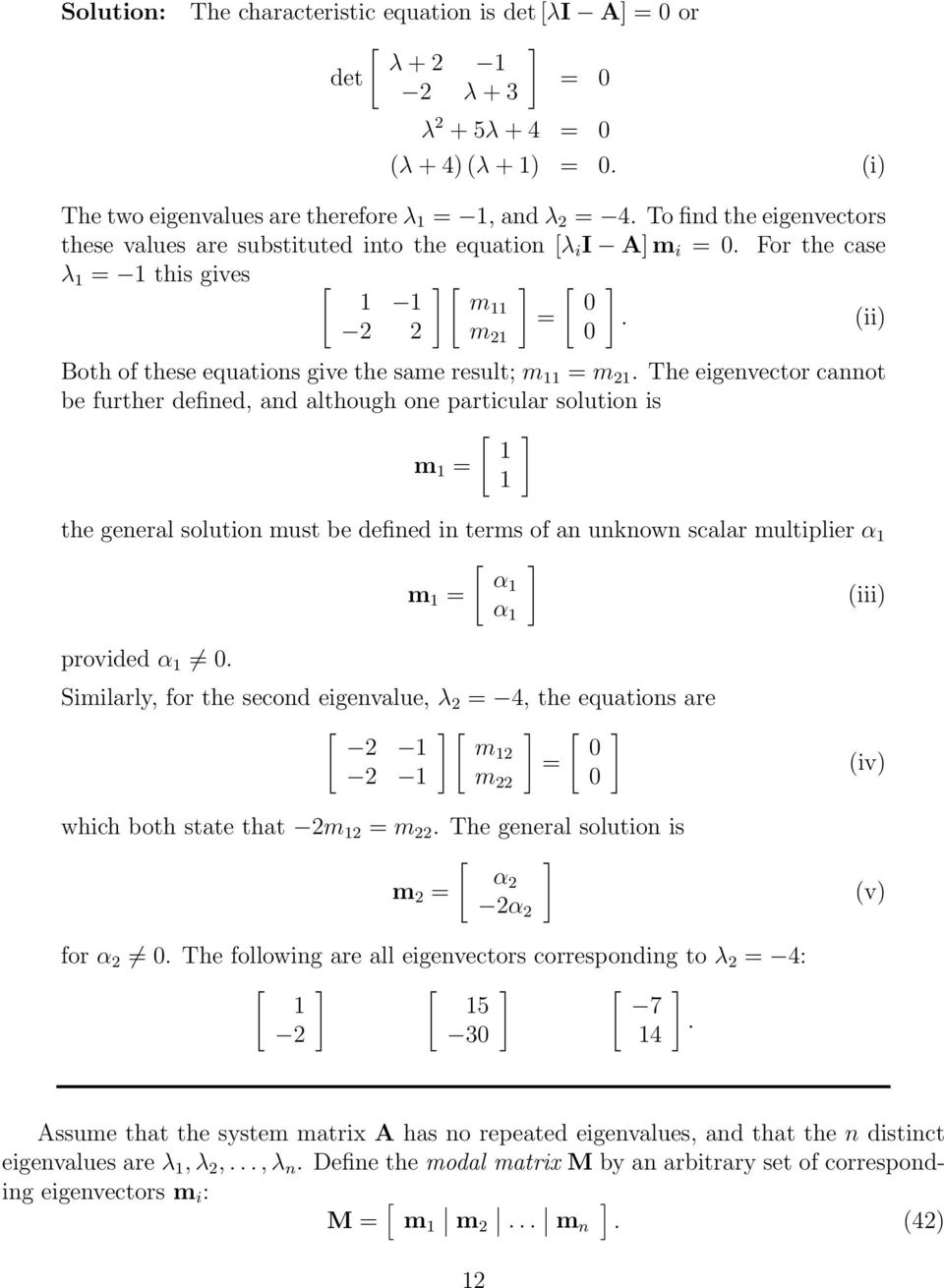 The eigenvector cannot be further defined, and although one particular solution is 1 m 1 1 the general solution must be defined in terms of an unknown scalar multiplier α 1 m 1 α1 α 1 (iii) provided