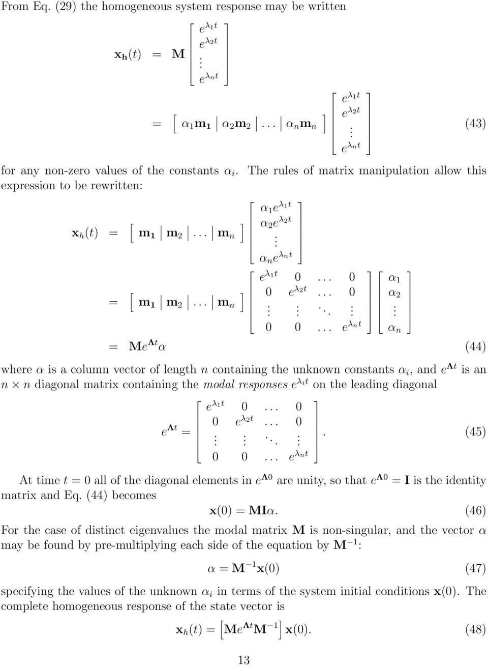 e λnt (43) Me Λt α (44) where α is a column vector of length n containing the unknown constants α i,ande Λt is an n n diagonal matrix containing the modal responses e λit on the leading diagonal e λ