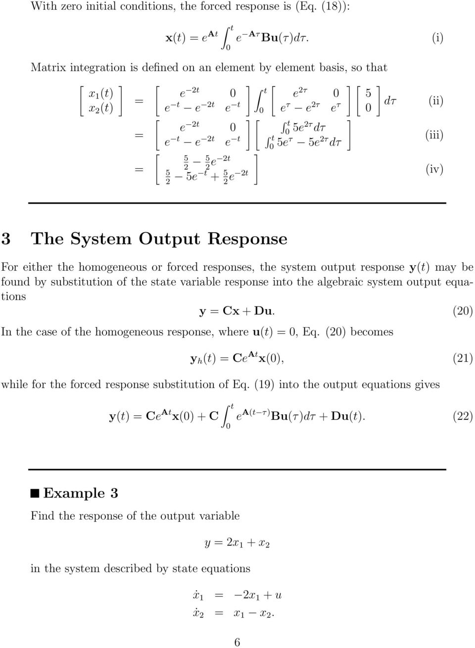 e 2t (i) (ii) (iii) (iv) 3 The System Output Response For either the homogeneous or forced responses, the system output response y(t) may be found by substitution of the state variable response into