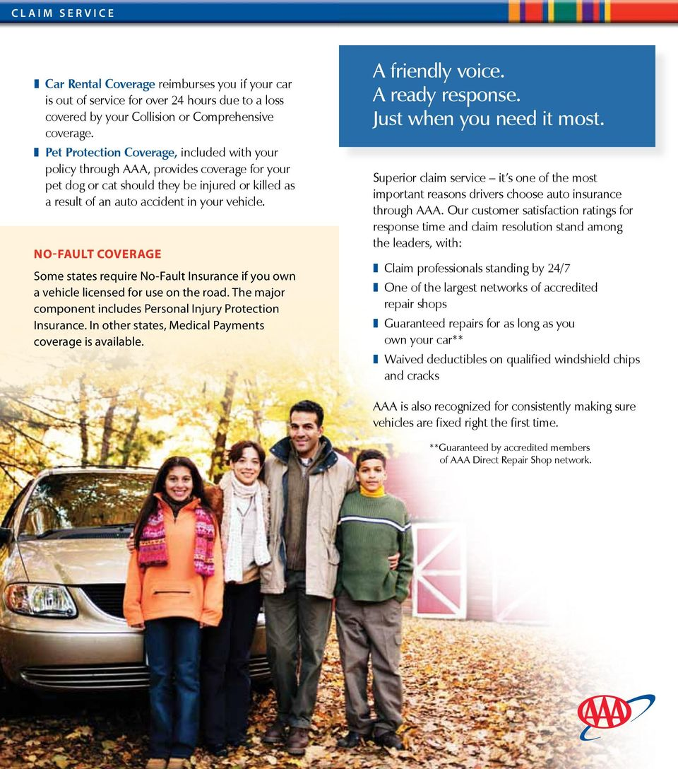 No-Fault Coverage Some states require No-Fault Insurance if you own a vehicle licensed for use on the road. The major component includes Personal Injury Protection Insurance.