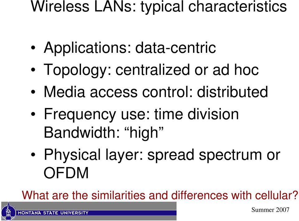 Frequency use: time division Bandwidth: high Physical layer: spread