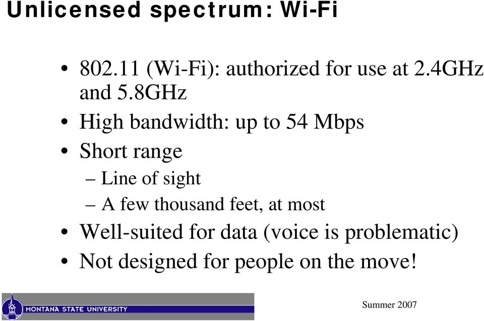 8GHz High bandwidth: up to 54 Mbps Short range Line of sight