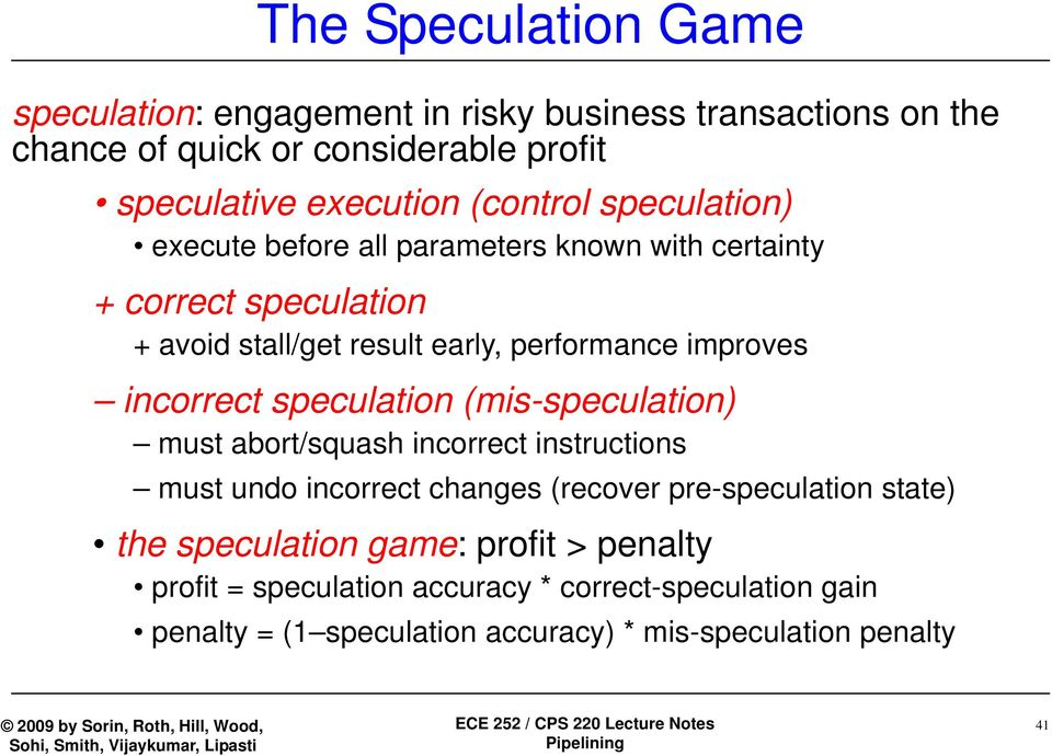 incorrect speculation (mis-speculation) must abort/squash incorrect instructions must undo incorrect changes (recover pre-speculation state) the