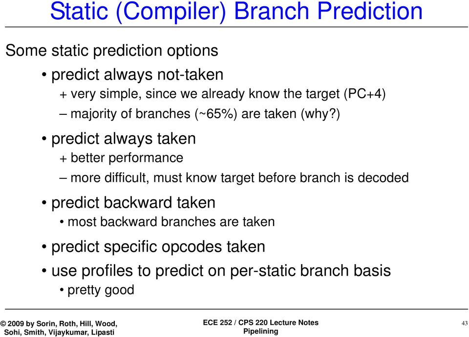 ) predict always taken + better performance more difficult, must know target before branch is decoded predict