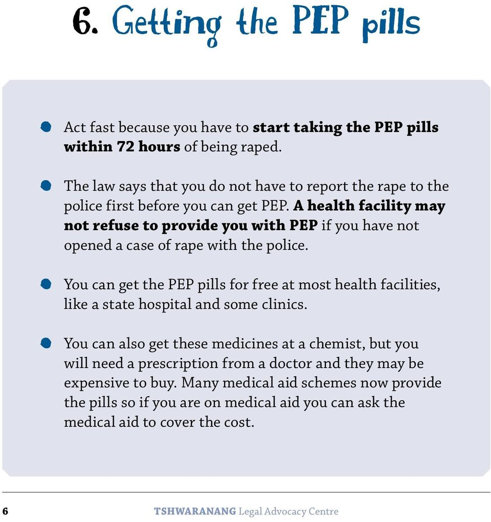 A health facility may not refuse to provide you with PEP if you have not opened a case of rape with the police.