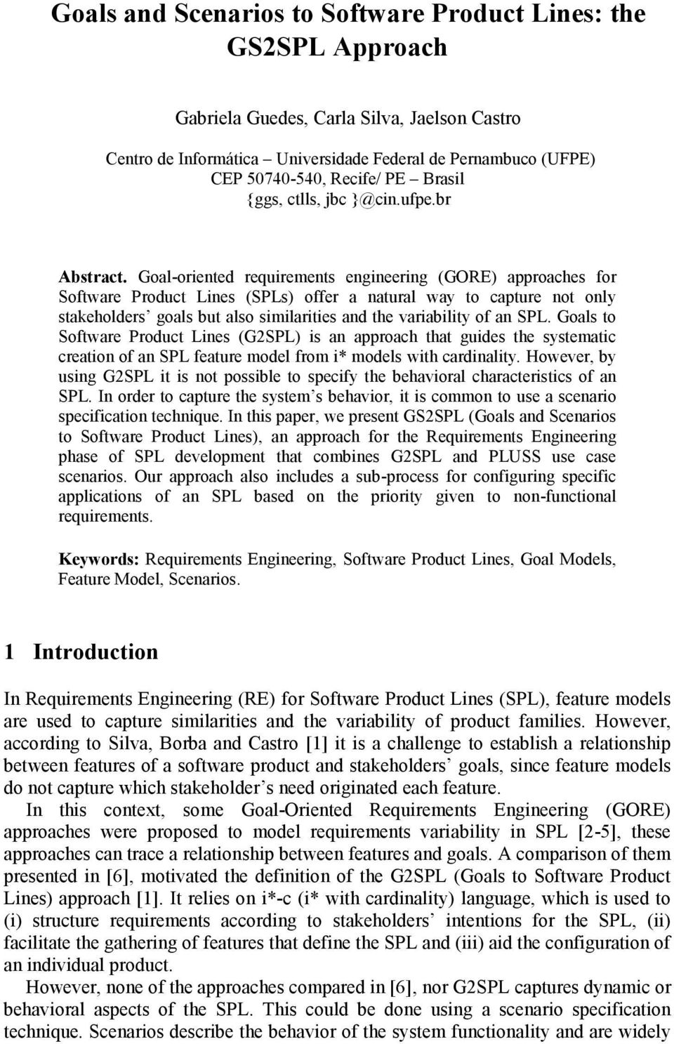 Goal-oriented requirements engineering (GORE) approaches for Software Product Lines (SPLs) offer a natural way to capture not only stakeholders goals but also similarities and the variability of an