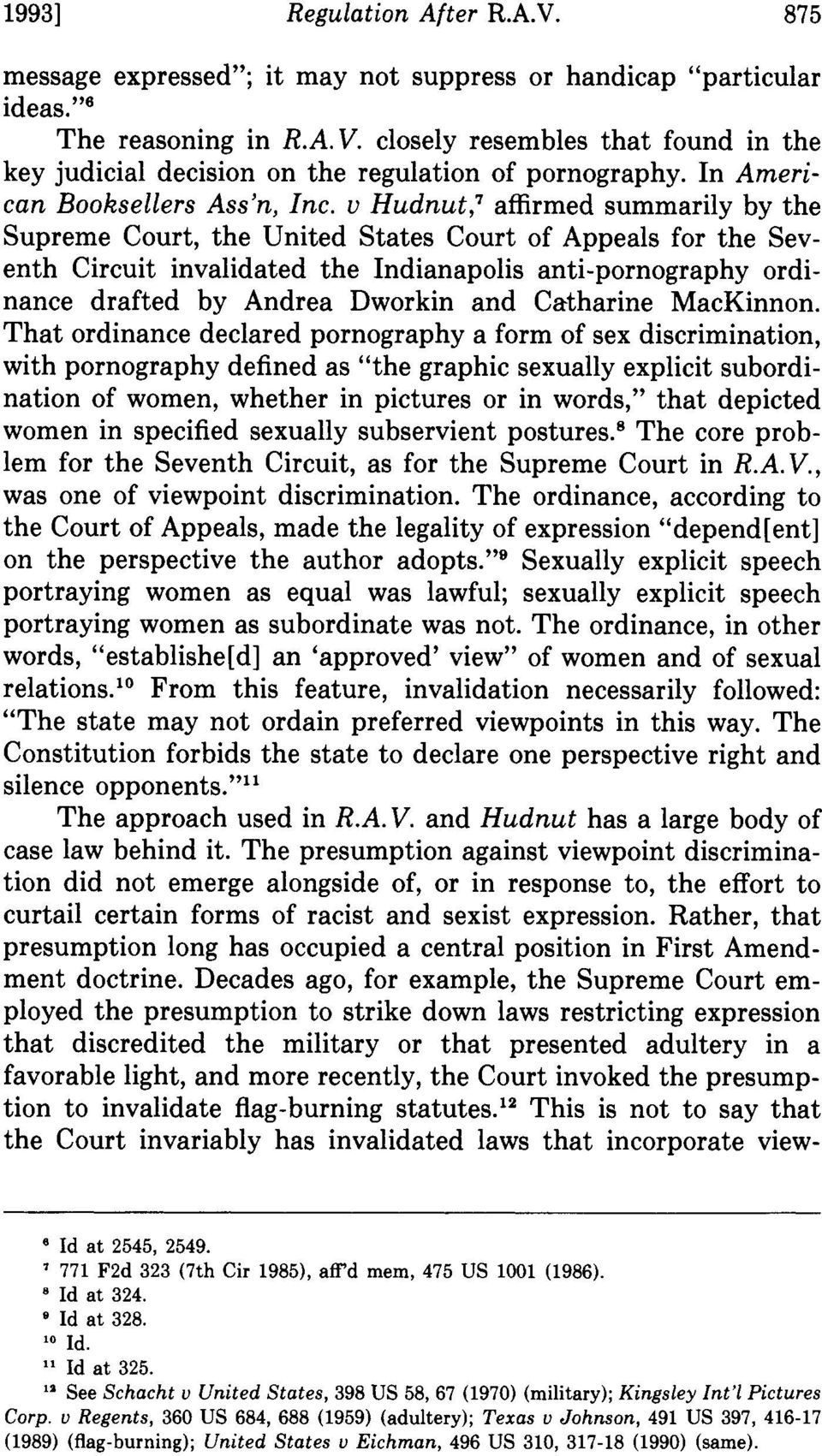 v Hudnut,7 affirmed summarily by the Supreme Court, the United States Court of Appeals for the Seventh Circuit invalidated the Indianapolis anti-pornography ordinance drafted by Andrea Dworkin and