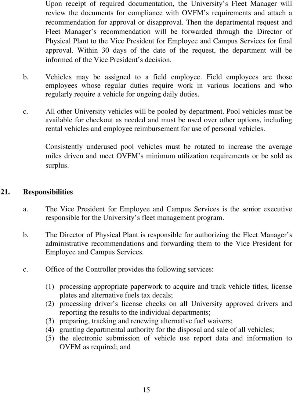 Within 30 days of the date of the request, the department will be informed of the Vice President s decision. b. Vehicles may be assigned to a field employee.