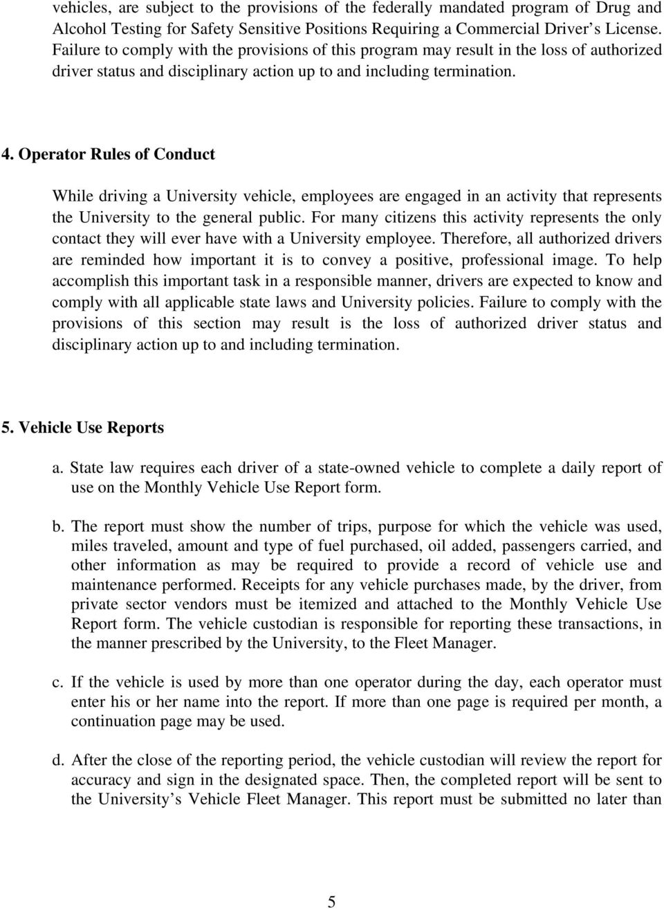 Operator Rules of Conduct While driving a University vehicle, employees are engaged in an activity that represents the University to the general public.
