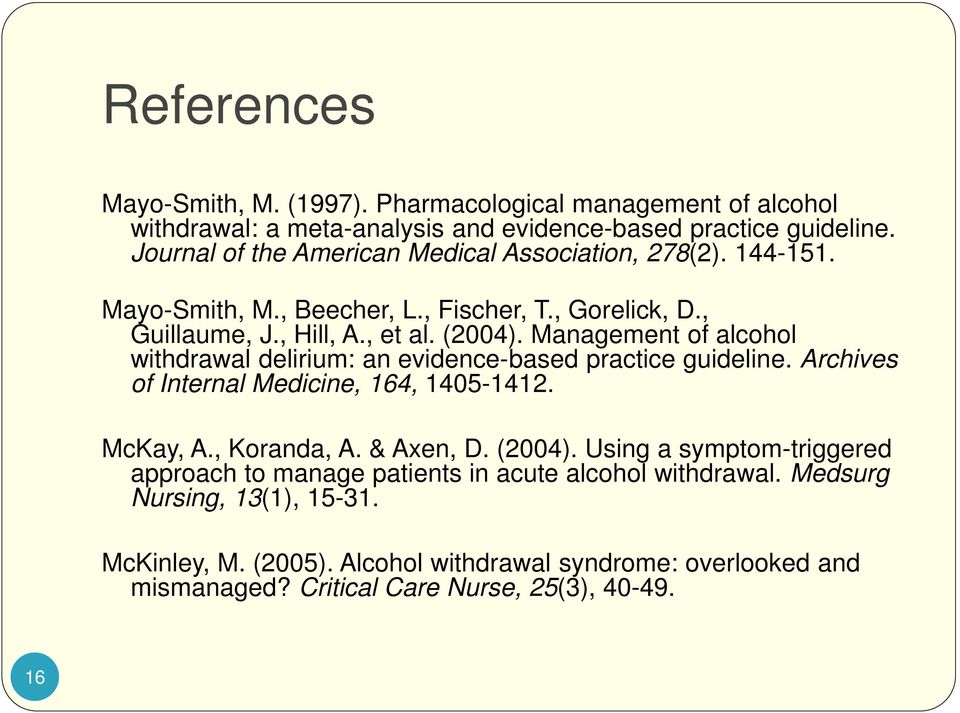 Management of alcohol withdrawal delirium: an evidence-based practice guideline. Archives of Internal Medicine, 164, 1405-1412. McKay, A., Koranda, A. & Axen, D. (2004).