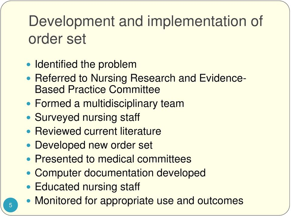 nursing staff Reviewed current literature Developed new order set Presented to medical