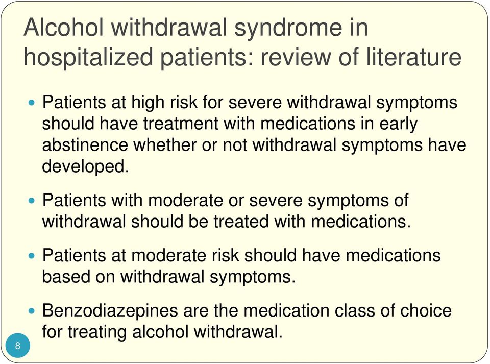 Patients with moderate or severe symptoms of withdrawal should be treated with medications.