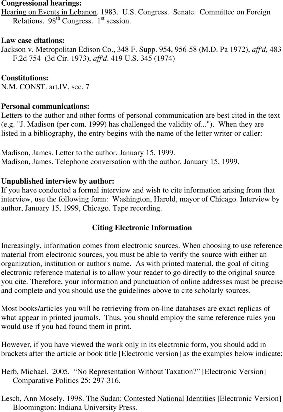 "7 Personal communications: Letters to the author and other forms of personal communication are best cited in the text (e.g. ""J. Madison (per com. 1999) has challenged the validity of..."")."