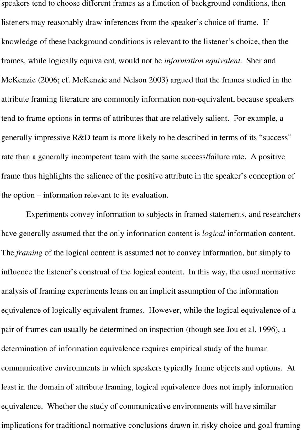 McKenzie and Nelson 2003) argued that the frames studied in the attribute framing literature are commonly information non-equivalent, because speakers tend to frame options in terms of attributes