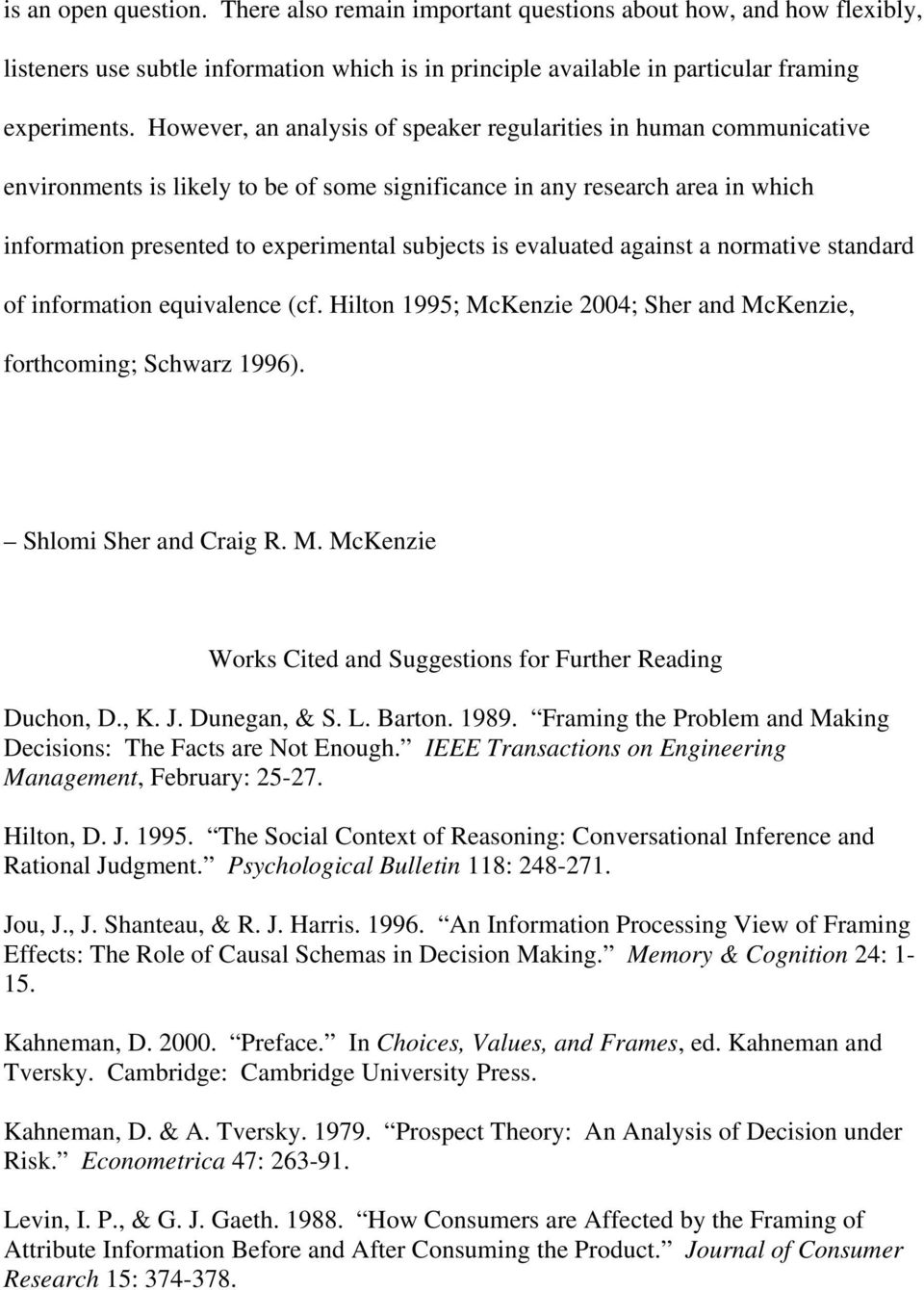 evaluated against a normative standard of information equivalence (cf. Hilton 1995; McKenzie 2004; Sher and McKenzie, forthcoming; Schwarz 1996). Shlomi Sher and Craig R. M. McKenzie Works Cited and Suggestions for Further Reading Duchon, D.