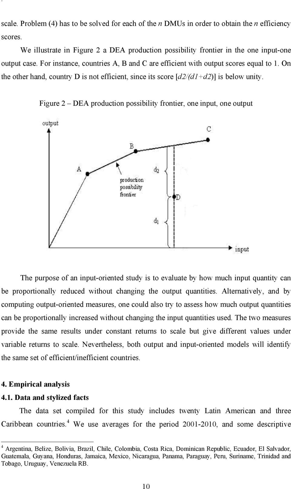 Figure 2 DEA production possibility frontier, one input, one output The purpose of an input-oriented study is to evaluate by how much input quantity can be proportionally reduced without changing the