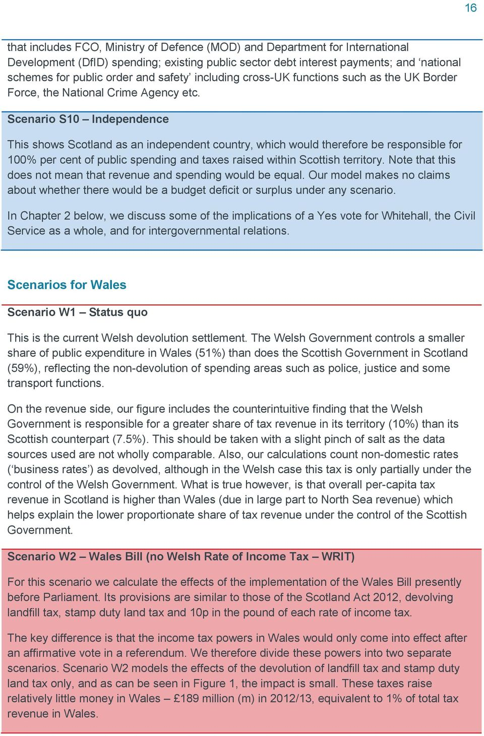 Scenario S10 Independence This shows Scotland as an independent country, which would therefore be responsible for 100% per cent of public spending and taxes raised within Scottish territory.