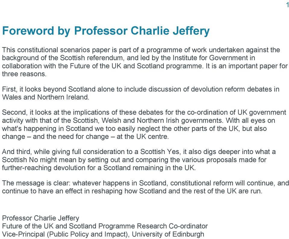 First, it looks beyond Scotland alone to include discussion of devolution reform debates in Wales and Northern Ireland.