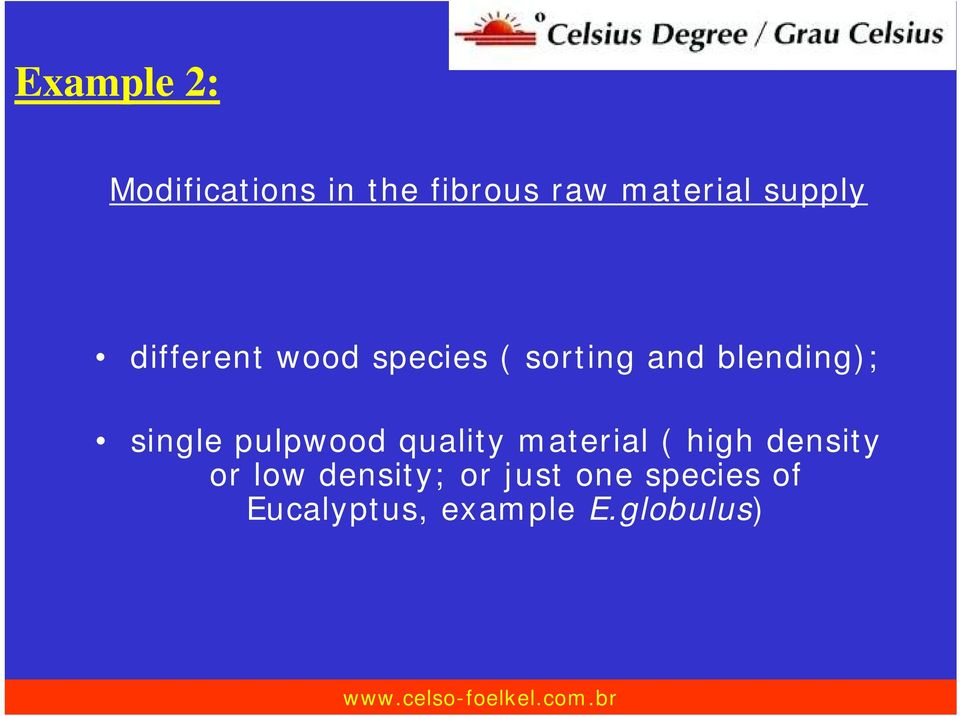 single pulpwood quality material ( high density or low