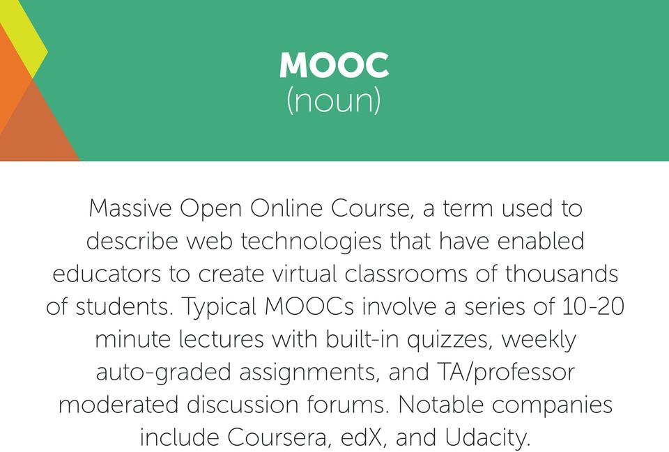 Typical MOOCs involve a series of 10-20 minute lectures with built-in quizzes, weekly