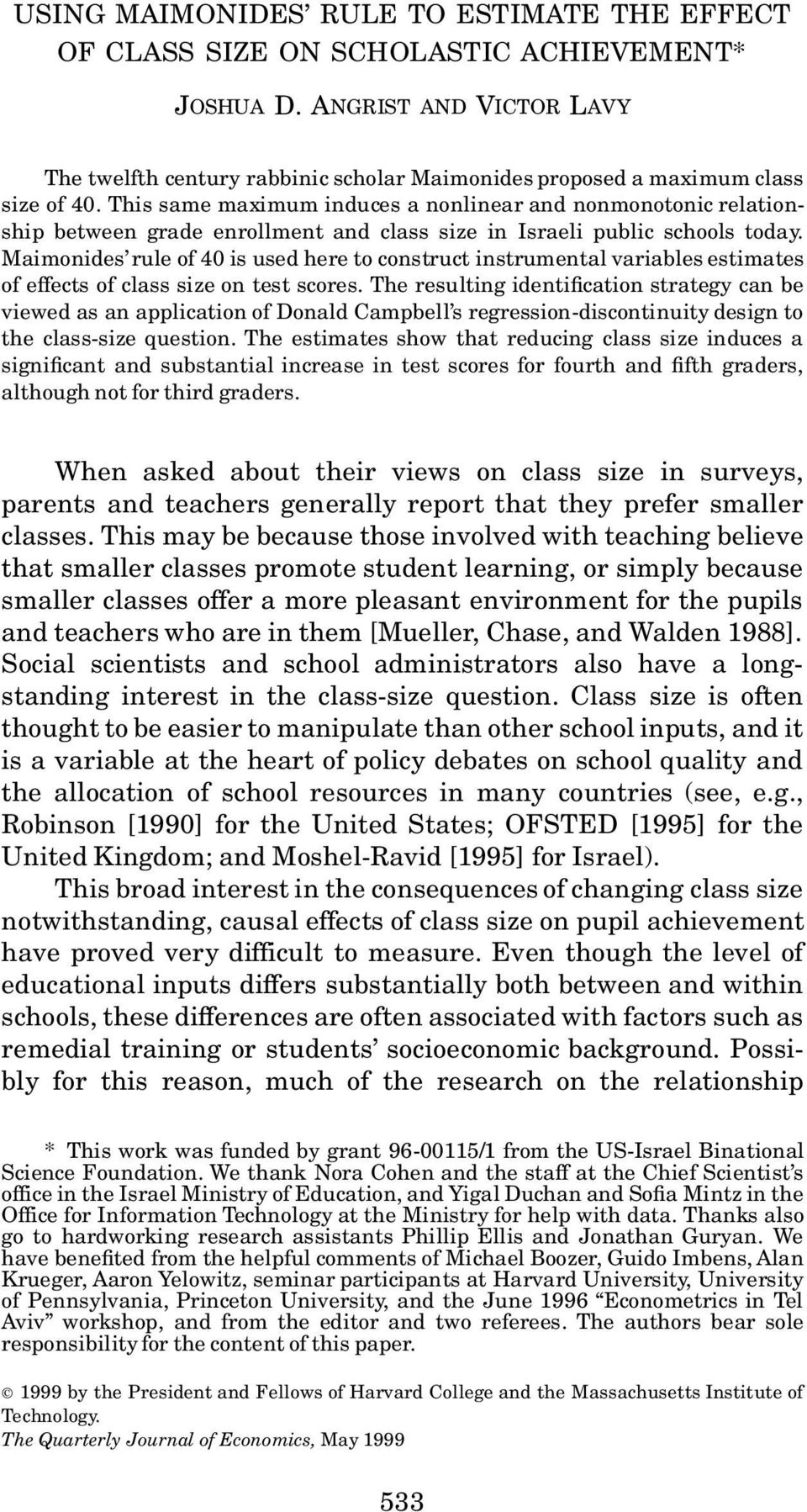 This same maximum induces a nonlinear and nonmonotonic relationship between grade enrollment and class size in Israeli public schools today.