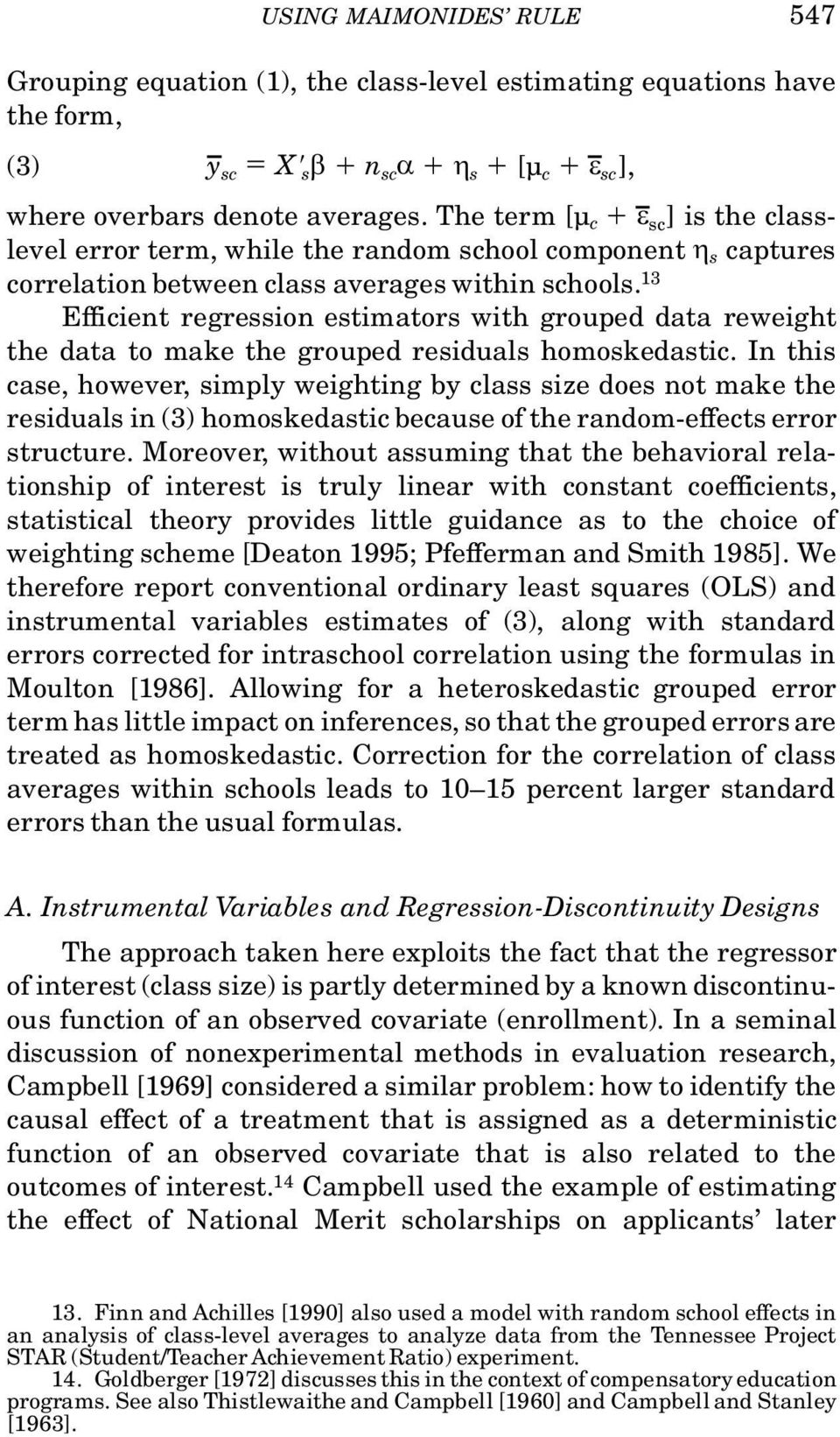 13 Efficient regression estimators with grouped data reweight the data to make the grouped residuals homoskedastic.