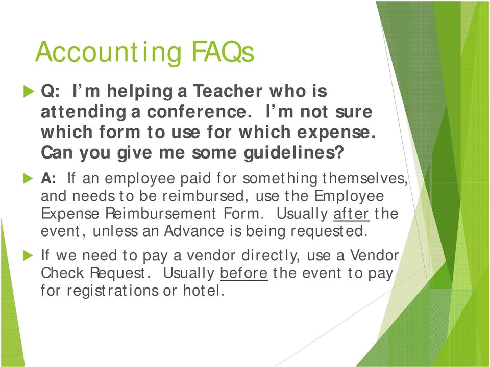 A: If an employee paid for something themselves, and needs to be reimbursed, use the Employee Expense