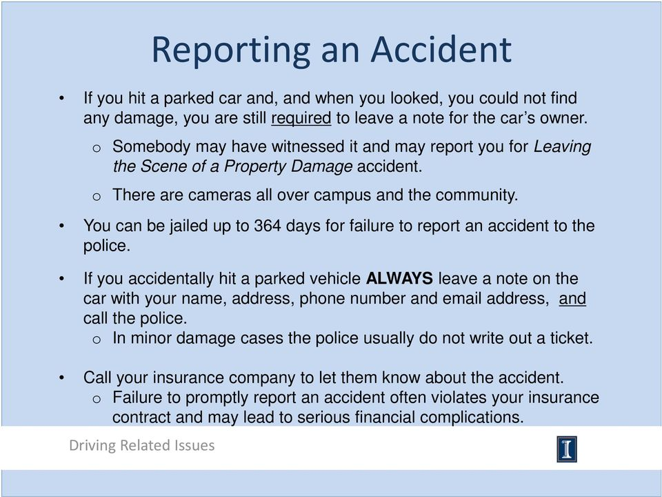 You can be jailed up to 364 days for failure to report an accident to the police.